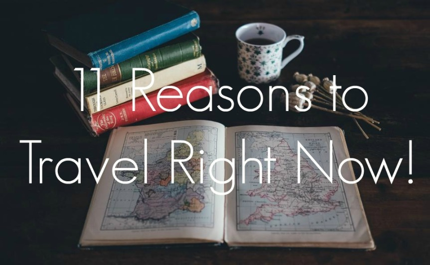 11 Reasons to Travel Right Now!